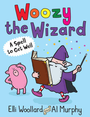 Woozy the Wizard A Spell to Get Well by Elli Woollard