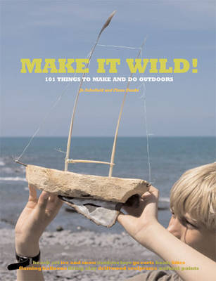 Make it Wild! 101 Things to Make and Do Outdoors by Fiona Danks, Jo Schofield