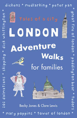 Cover for London Adventure Walks for Families Tales of a City by Becky Jones, Clare Lewis