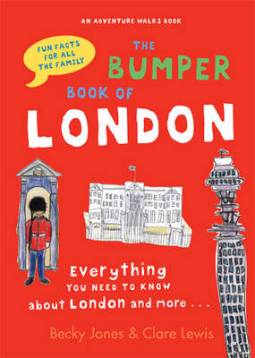 Cover for The Bumper Book of London Everything You Need to Know About London and More... by Becky Jones, Clare Lewis
