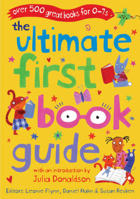 The Ultimate First Book Guide by Daniel Hahn, Leonie Flynn and Susan Reuben