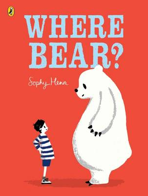 Where Bear? by Sophy Henn