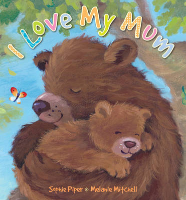 Cover for I Love My Mum by Sophie Piper