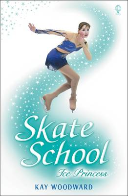 Cover for Skate School 1: Ice Princess by Kay Woodward