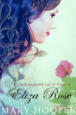 The Remarkable Life and Times of Eliza Rose by Mary Hooper