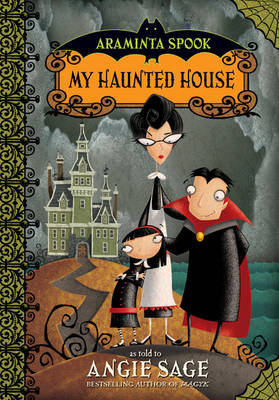 Araminta Spook: My Haunted House by Angie Sage