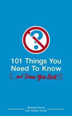 101 Things You Need To Know and Some You Don't by Richard Horne, Tracey Turner