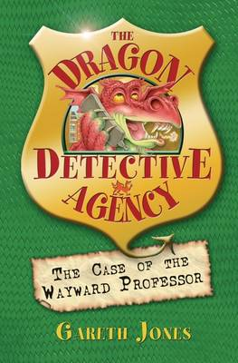 Dragon Detective: Case Of The Wayward Professor by Gareth P. Jones