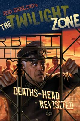 Twilight Zone: Deaths-Head Revisited by Mark Kneece, Rod Serling