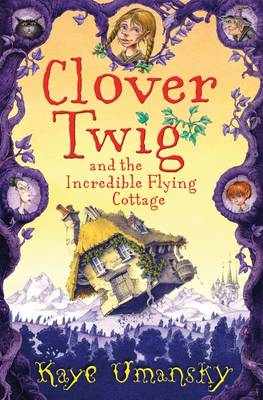 Clover Twig And The Incredible Flying Cottage by Kaye Umansky