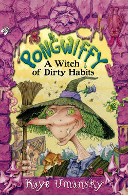 Pongwiffy: A Witch of Dirty Habits by Kaye Umansky