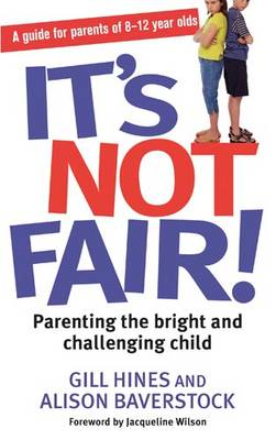 It's Not Fair : Parenting the Bright and Challenging Child by Gill Hines & Alison Baverstock