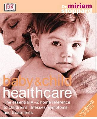 Baby and Child Healthcare: The Essential A-Z Home Reference to Children's Illnesses, Symptoms and Treatments by Miriam Stoppard