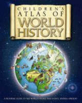 Cover for The Children's Atlas Of World History by Simon Adams
