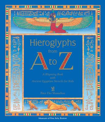Hieroglyphs from A to Z A Rhyming Book with Ancient Egyptian Stencils for Kids by Peter Der Manuelian