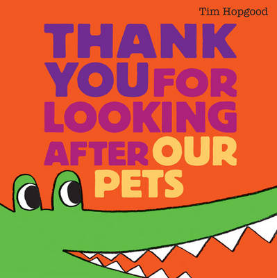 Thank You for Looking After Our Pets by Tim Hopgood