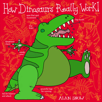 How Dinosaurs Really Work by Alan Snow