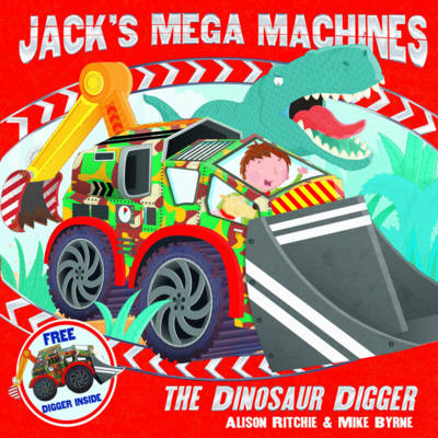 Jack's Mega Machines: The Dinosaur Digger by Alison Ritchie