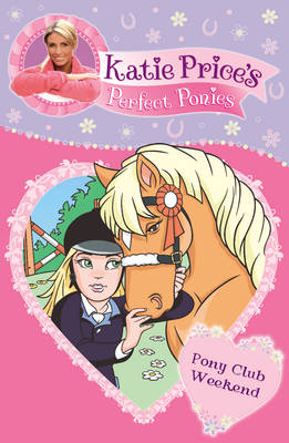 Katie Price's Perfect Ponies: Pony Club Weekend by Katie Price