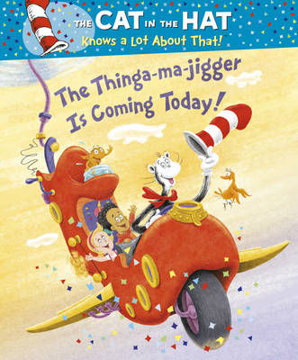 The Cat in the Hat Knows a Lot About That!: The Thinga-ma-jigger is Coming Today! by Tish Rabe