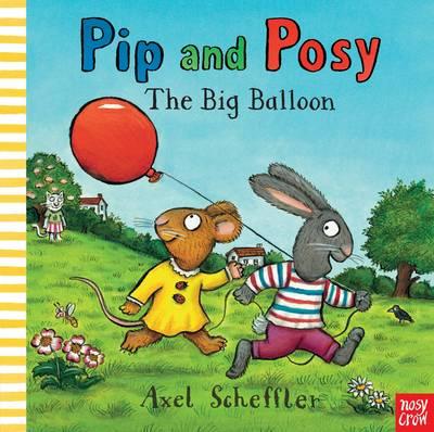 Pip and Posy: The Big Balloon by Axel Scheffler