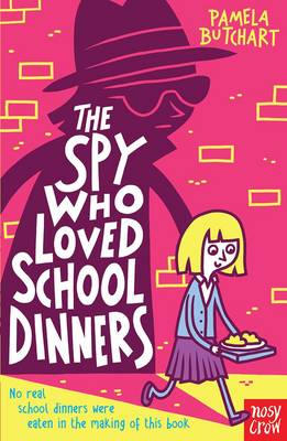 The Spy Who Loved School Dinners by Pamela Butchart