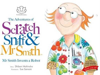 The Adventures of Scratch, Sniff and Mr Smith: Mr Smith Invents a Robot  by Shibani Mohindra