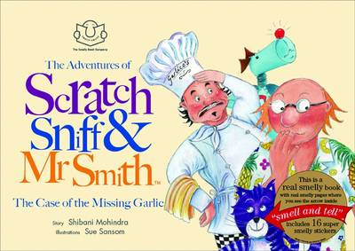 The Adventures of Scratch, Sniff and Mr Smith: The Case of the Missing Garlic by Shibani Mohindra