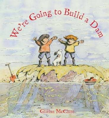 Cover for We're Going to Build a Dam by Gillian McClure