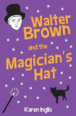 Walter Brown and the Magician's Hat by Karen Inglis