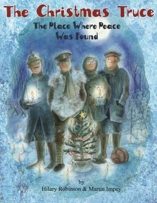 The Christmas Truce The Place Where Peace Was Found by Hilary Robinson