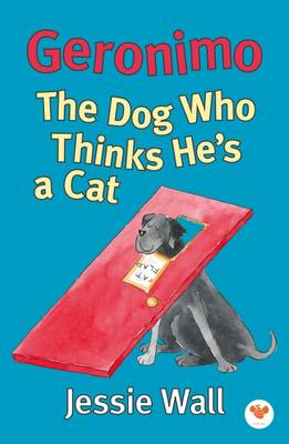 Geronimo The Dog Who Thinks He's a Cat by Jessie Wall