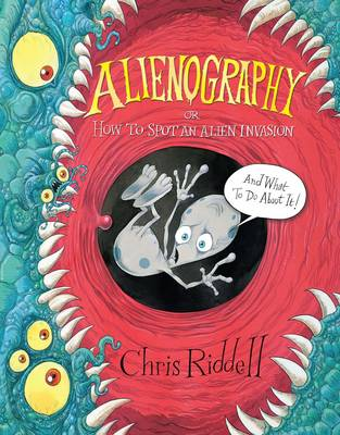 Alienography Or: How to Spot an Alien Invasion and What to Do About it by Chris Riddell