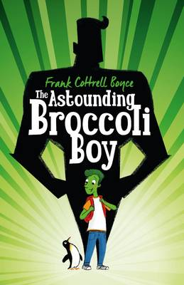 The Astounding Broccoli Boy by Frank Cottrell Boyce