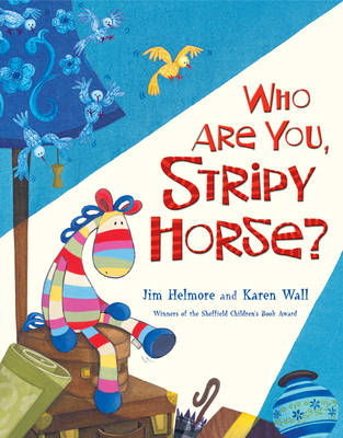 Who Are You, Stripy Horse? by Jim Helmore, Karen Wall