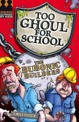Too Ghoul for School: The Bubonic Builders by B. Strange