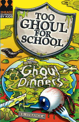 Too Ghoul for School: Ghoul Dinners by B. Strange