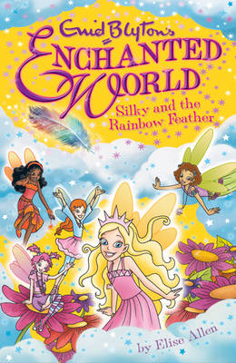 Silky and the Rainbow Feather (Enchanted World) by Enid Blyton