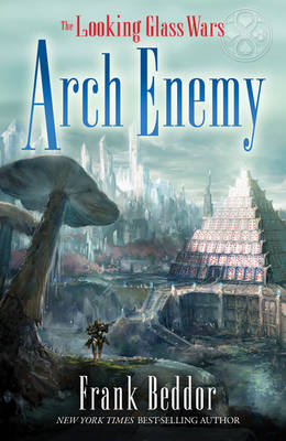 Looking Glass Wars: Arch Enemy by Frank Beddor