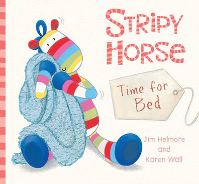 Stripy Horse, Time for Bed by Jim Helmore, Karen Wall