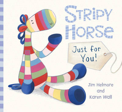 Stripy Horse, Just for You by Jim Helmore, Karen Wall