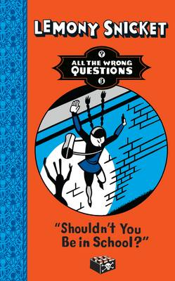 Shouldn't You Be in School? by Lemony Snicket