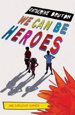 We Can be Heroes by Catherine Bruton