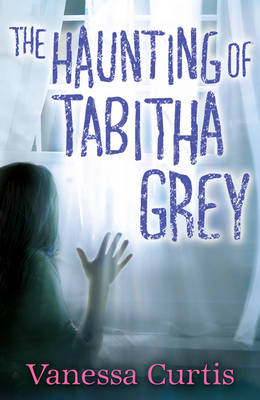 Cover for The Haunting of Tabitha Grey by Vanessa Curtis