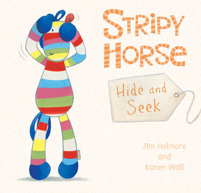 Stripy Horse, Hide and Seek by Jim Helmore, Karen Wall
