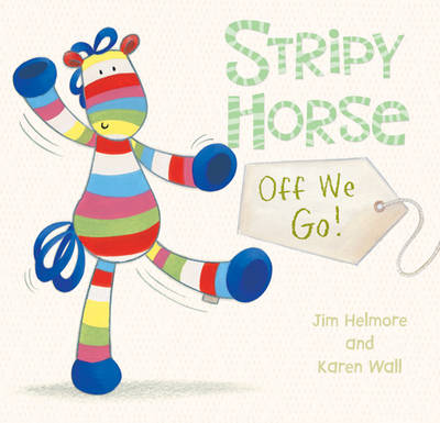 Cover for Stripy Horse, Off We Go! by Jim Helmore, Karen Wall