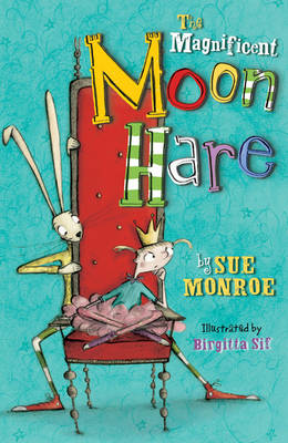 The Magnificent Moon Hare by Sue Monroe