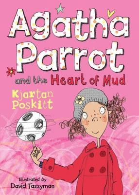 Agatha Parrot and the Heart of Mud by Kjartan Poskittt