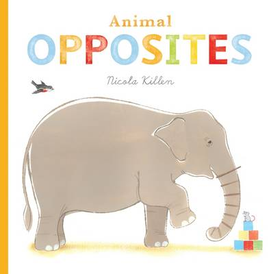 Cover for Animal Opposites by Nicola Killen