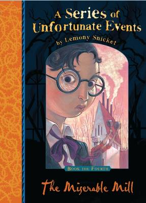 The Miserable Mill (A Series of Unfortunate Events 4) by Lemony Snicket